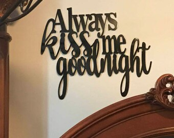 Always Kiss Me Goodnight Metal Sign Home Decor.  8 colors available!