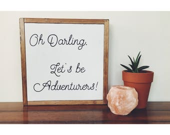 Oh Darling Let's Be Adventurers    quote sign