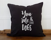 Dog lover Gift, You Me and The Dog 20x20 Pillow Cover, Animal Lover Gift, Dog Mom Gift for Dog Mom, Dog Decor, UD0718