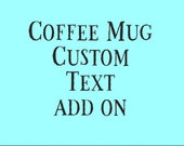 Coffee Mug Custom Text ad...