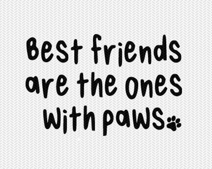 best friends are the ones with paws svg dxf file instant download stencil silhouette cameo cricut downloads cut file clip art commercial use