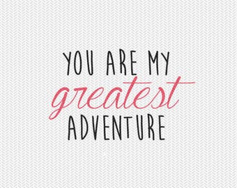 you are my greatest adventure svg dxf file instant download silhouette cameo cricut clip art commercial use