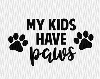 my kids have paws svg dxf file instant download silhouette cameo cricut downloads stencil clip art cut file commercial use
