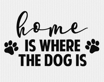 home is where the dog is svg dxf file instant download stencil silhouette cameo cricut downloads cut file clip art commercial use