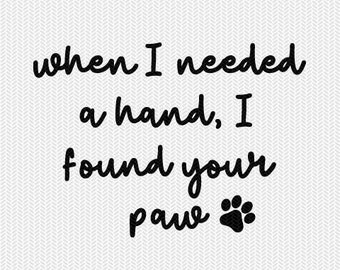 when I needed a hang I found your paw svg dxf file instant download silhouette cameo cricut downloads stencil cut file commercial use