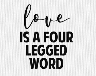 love is a four legged word svg dxf file instant download silhouette cameo cricut downloads stencil clip art cut file commercial use