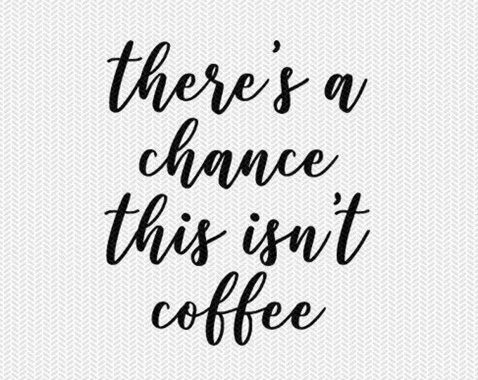 theres a chance this isn't coffee clip art svg dxf file stencil monogram frame silhouette cameo cricut download overlay