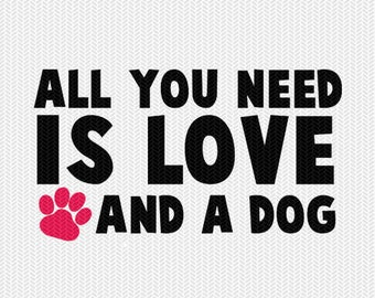 all you need is love and a dog svg dxf file instant download silhouette cameo cricut download clip art commercial use
