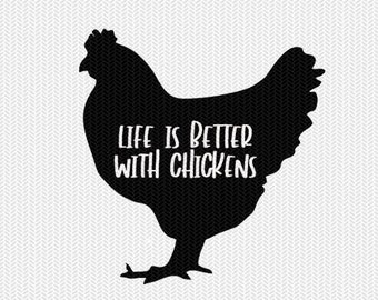 life is better with chickens svg dxf file instant download stencil silhouette cameo cricut animals commercial use cricut downloads