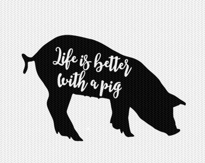 life is better with a pig svg dxf file instant download stencil silhouette cameo cricut downloads cut file clip art commercial use