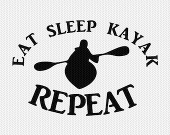 eat sleep kayak repeat svg dxf file instant download silhouette cameo cricut downloads clip art commercial use