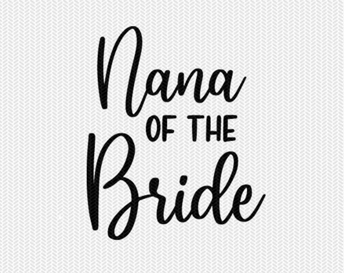 nana of the bride wedding marriage svg dxf file instant download silhouette cameo cricut clip art commercial use cricut download
