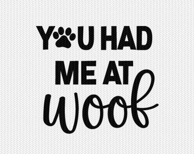 you had me at woof svg dxf file instant download silhouette cameo cricut downloads stencil cut file commercial use