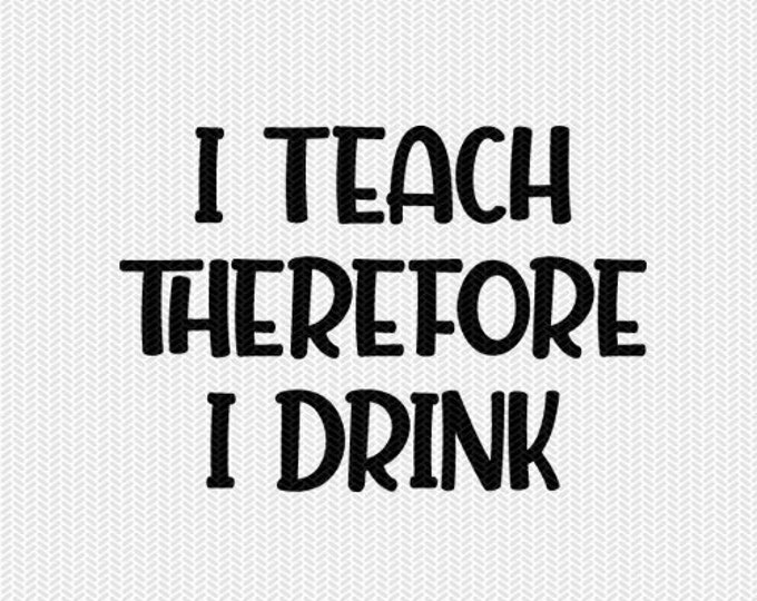 i teach therefore i drink teacher cut file svg dxf file stencil silhouette cameo cricut commercial use cricut downloads