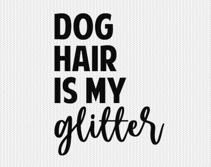 dog hair is my glitter svg dxf file instant download stencil silhouette cameo cricut downloads cut file clip art commercial use