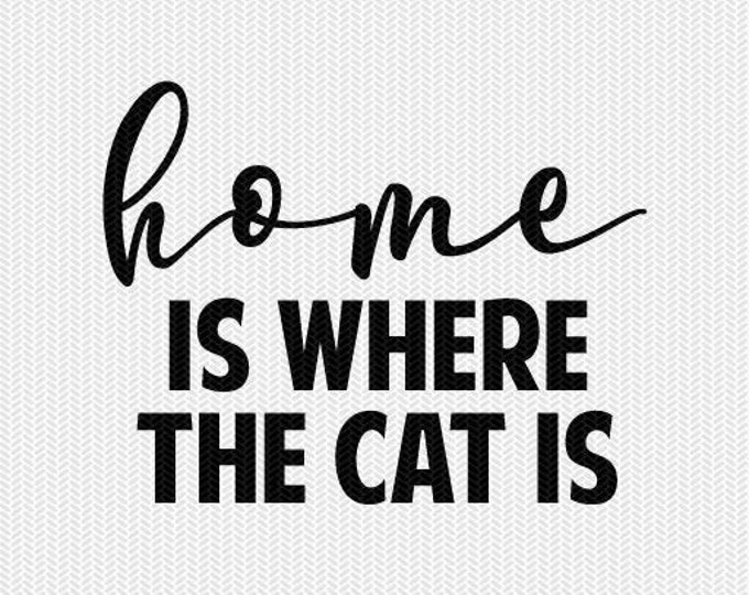 home is where the cat is svg dxf file instant download stencil silhouette cameo cricut downloads cut file clip art commercial use