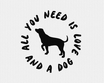 all you need is love and a dog svg dxf png file instant download stencil silhouette cameo cricut downloads cut file clip art commercial use