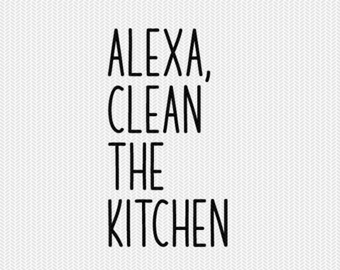 alexa clean the kitchen svg dxf file  stencil silhouette cameo cricut commercial use cricut downloads