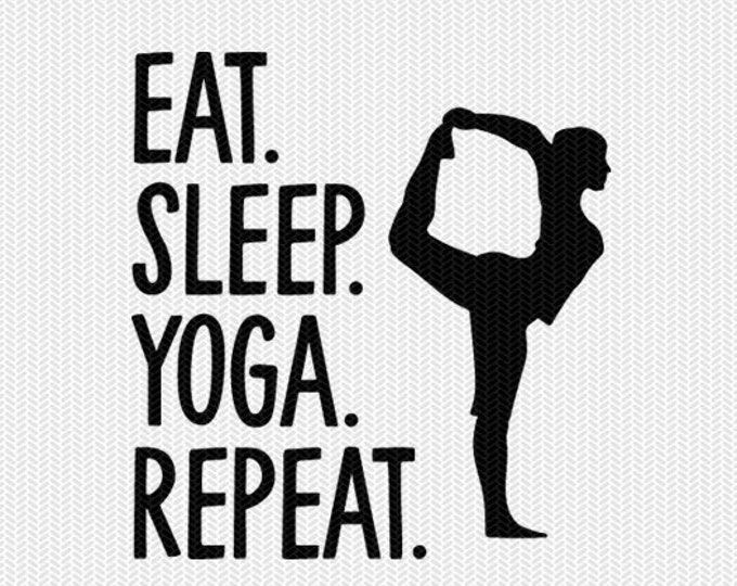 eat sleep yoga svg dxf file instant download silhouette cameo cricut clip art commercial use cricut download