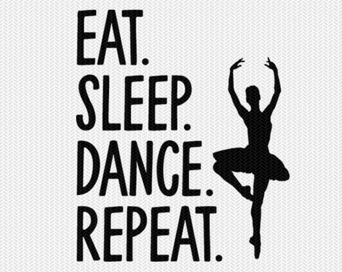 eat sleep dance repeat svg dxf file instant download silhouette cameo cricut clip art commercial use cricut download