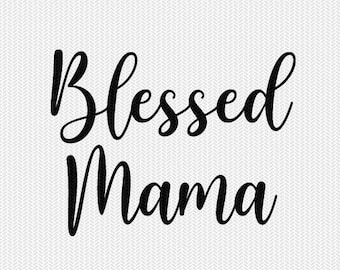 blessed mama svg dxf file instant download silhouette cameo cricut downloads clip art commercial use