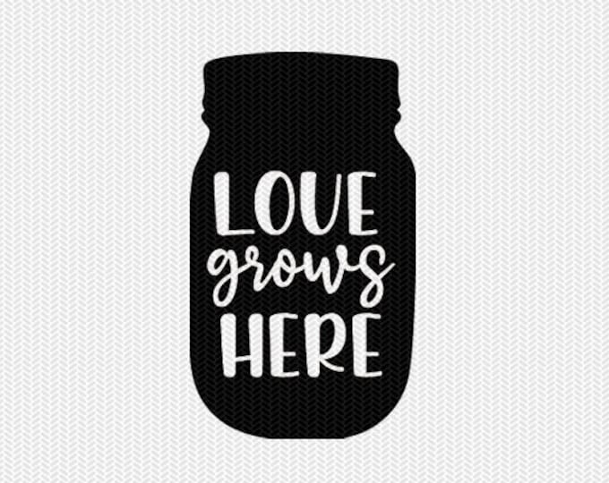 mason jar love grows here svg dxf jpeg png file stencil silhouette cameo cricut clip art commercial use cricut downloads