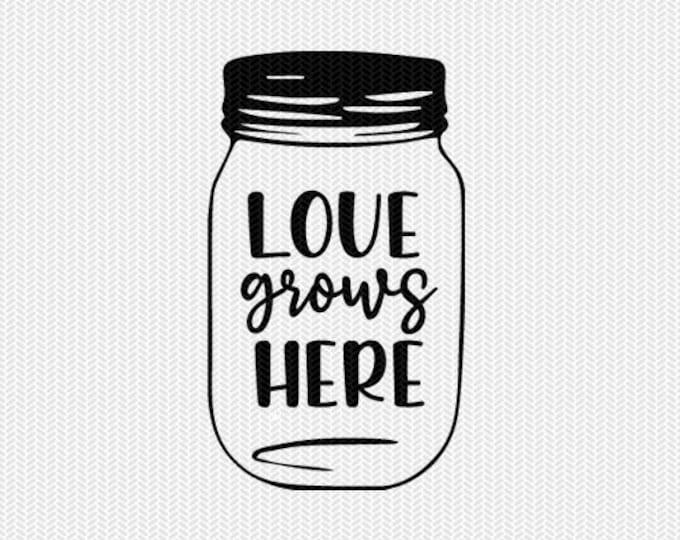 mason jar love grows here svg dxf jpeg png file stencil silhouette cameo cricut clip art commercial use cricut downloads