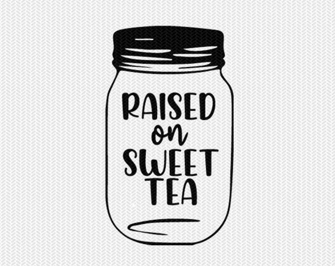 mason jar raised on sweet tea svg dxf jpeg png file stencil silhouette cameo cricut clip art commercial use cricut downloads