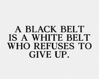 a black belt is a white belt who refused to give up karate svg dxf file  stencil silhouette cameo cricut commercial use cricut downloads