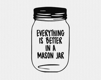 mason jar everything is better in a mason jar svg dxf jpeg png file stencil silhouette cameo cricut clip art commercial use cricut downloads