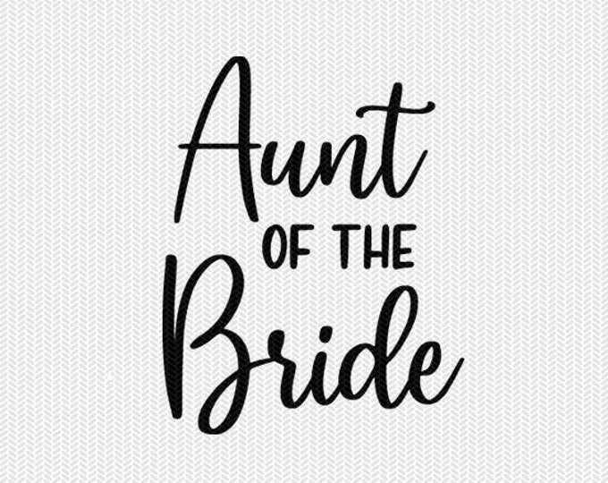 aunt of the bride wedding marriage svg dxf file instant download silhouette cameo cricut clip art commercial use cricut download