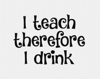 i teach therefore i drink svg dxf cut file instant download stencil silhouette cameo cricut download clip art commercial use