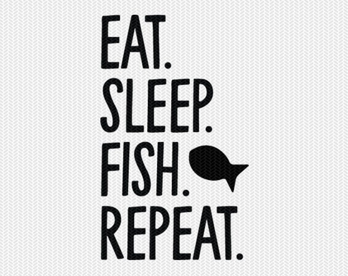 eat sleep fish repeat svg dxf file instant download silhouette cameo cricut downloads clip art commercial use