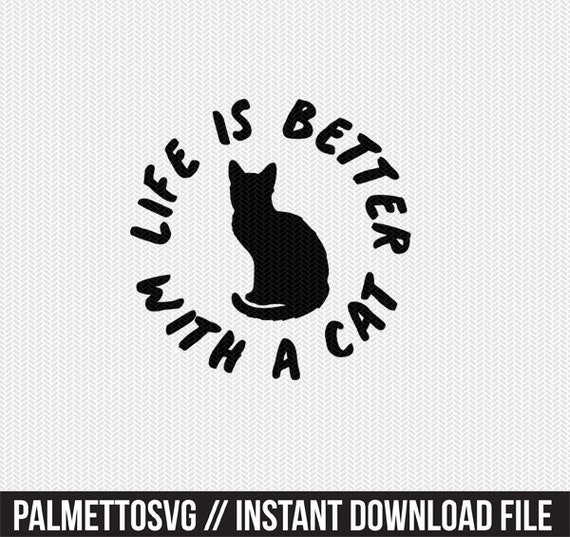 life is better with a cat svg dxf file instant download stencil silhouette  cameo cricut downloads clip art commercial use