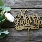 Never Grow Up Peter Pan Cake Topper | Laser Cut Wood | First Birthday Decor | Unique Cake Topper | Birthday Theme