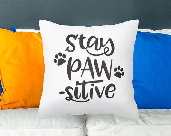 Stay PAWSITIVE 18x18 White throw pillow perfect or any animal lover! Dog throw pillow White dog throw pillow 18x18 dog throw pillow pet