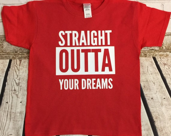 Straight Outta Your Dreams Youth and Adult T-Shirt Valentine's