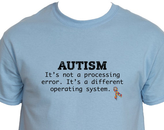 Autism It's not a processing error It's a different operating system T-Shirt.