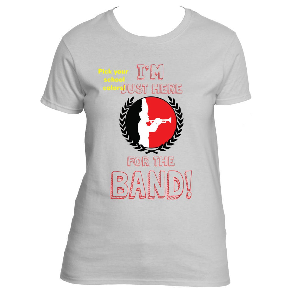 I M Just Here For The Band T Shirt Highschool Marching Band T Shirt