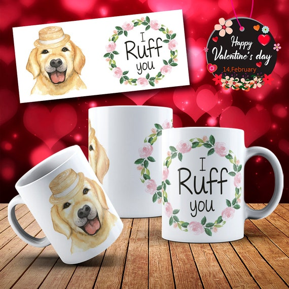 I ruff you dog  Happy  Valentines Day Gift Mug Coffee Cup