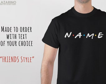 Personalised / Custom Made / Made to Order / Friends tv show / FRIENDS / Friends Font / Customised Names / Typography / Gifts T-Shirt