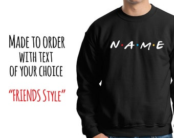 Personalized / Custom Made / Made to Order / Friends tv show / FRIENDS / Friends Font / Customized Names / Sweater / Gifts Sweatshirt /
