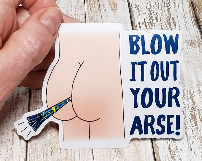 Blow It Out Your Arse Vinyl Sticker