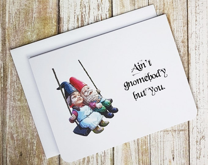 Ain't Gnomebody But You Card
