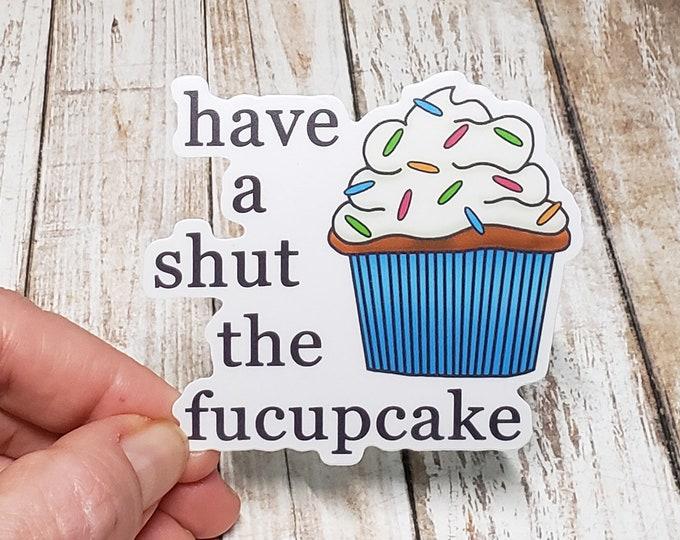 Have A Shut The Fucupcake Vinyl Sticker