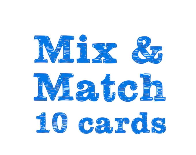 Mix & Match ANY 10 Cards