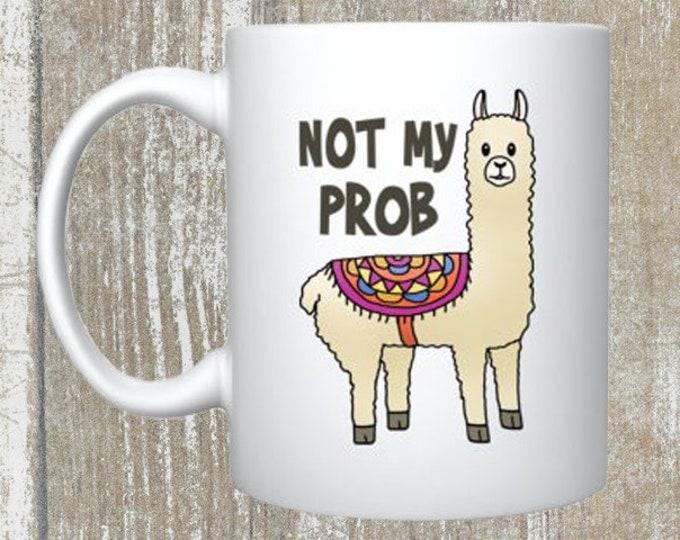 Not My Prob Llama Mug 11oz