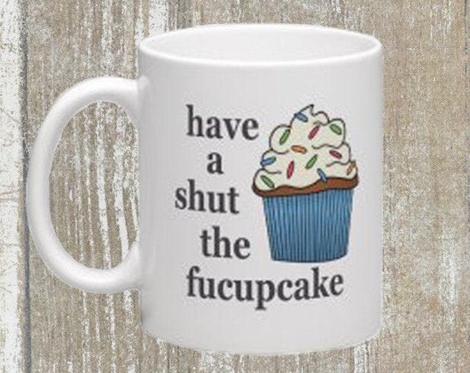 Have A Shut The Fucupcake Mug 11oz