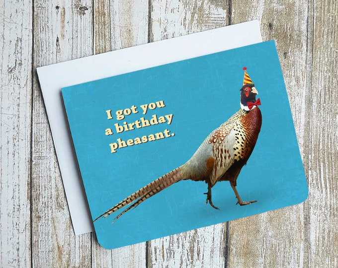 Funny Birthday Card - I Got You A Pheasant - Funny Birthday Card Puns - Funny Birthday Cards For Him - Funny Birthday Cards for Her
