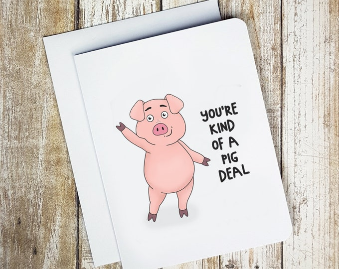 You're Kind Of A Pig Deal Card